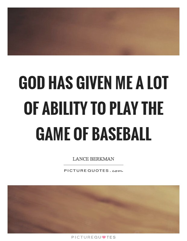 God has given me a lot of ability to play the game of baseball Picture Quote #1