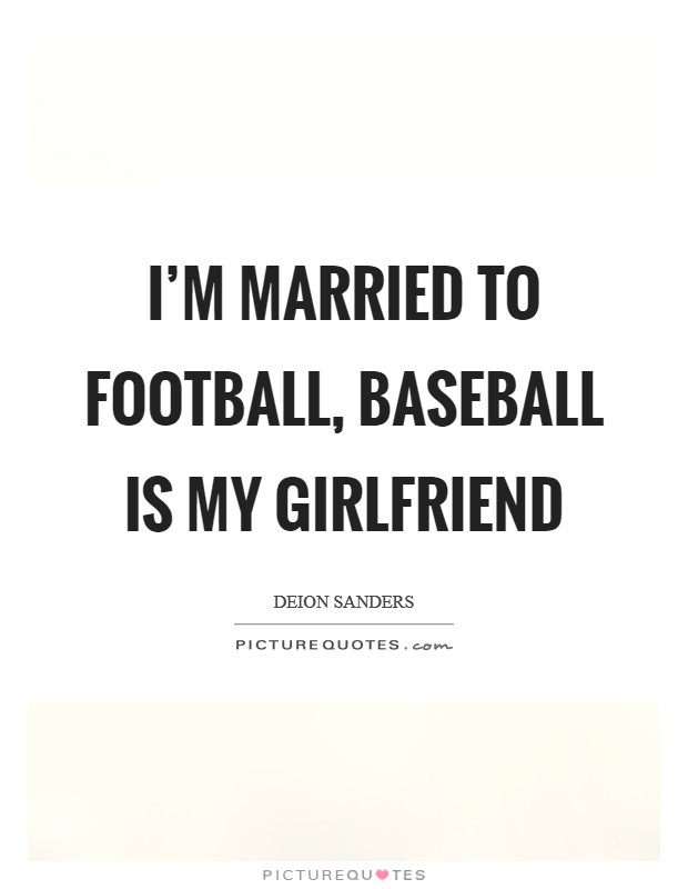 I\'m married to football, baseball is my girlfriend | Picture ...