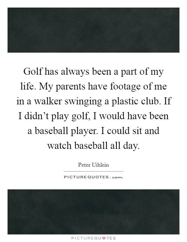 Golf And Life Quotes Awesome Golf Has Always Been A Part Of My Lifemy Parents Have Footage