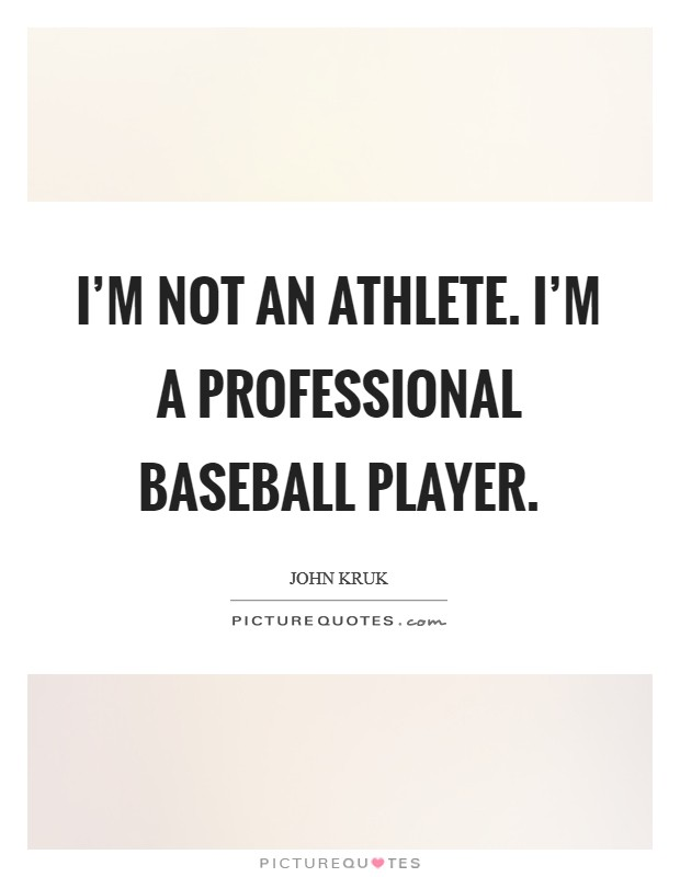 I'm not an athlete. I'm a professional baseball player Picture Quote #1