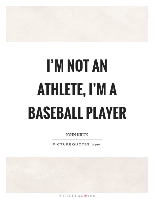 I'm not an athlete, I'm a baseball player Picture Quote #1
