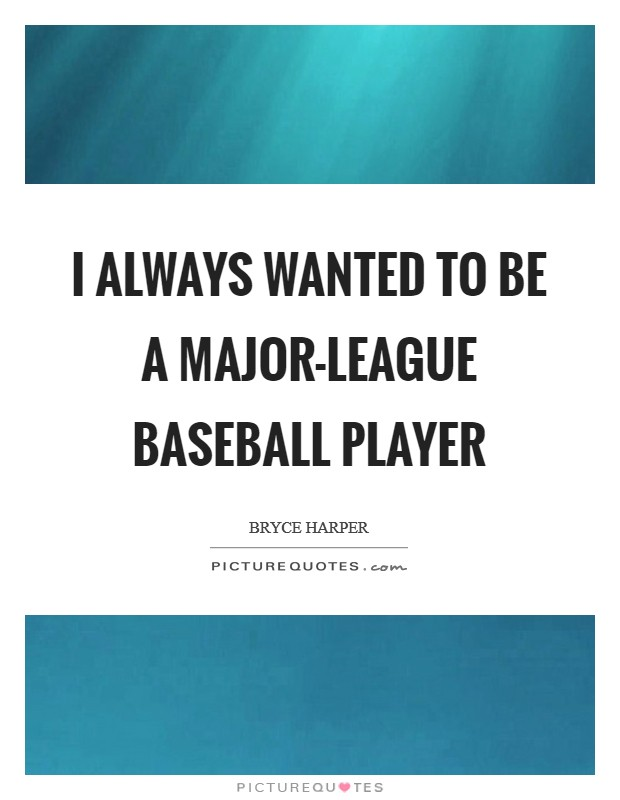 I always wanted to be a major-league baseball player Picture Quote #1