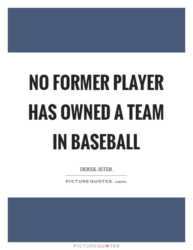 No former player has owned a team in baseball Picture Quote #1
