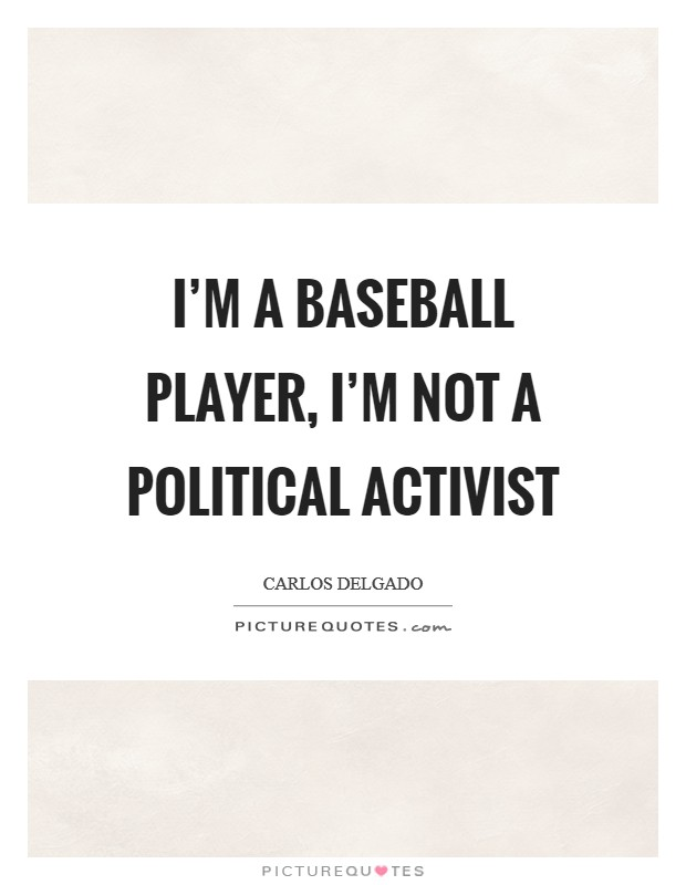 I'm a baseball player, I'm not a political activist Picture Quote #1
