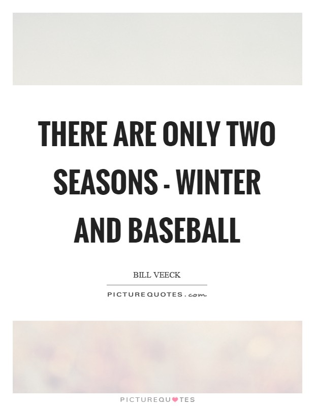 There are only two seasons - winter and Baseball Picture Quote #1