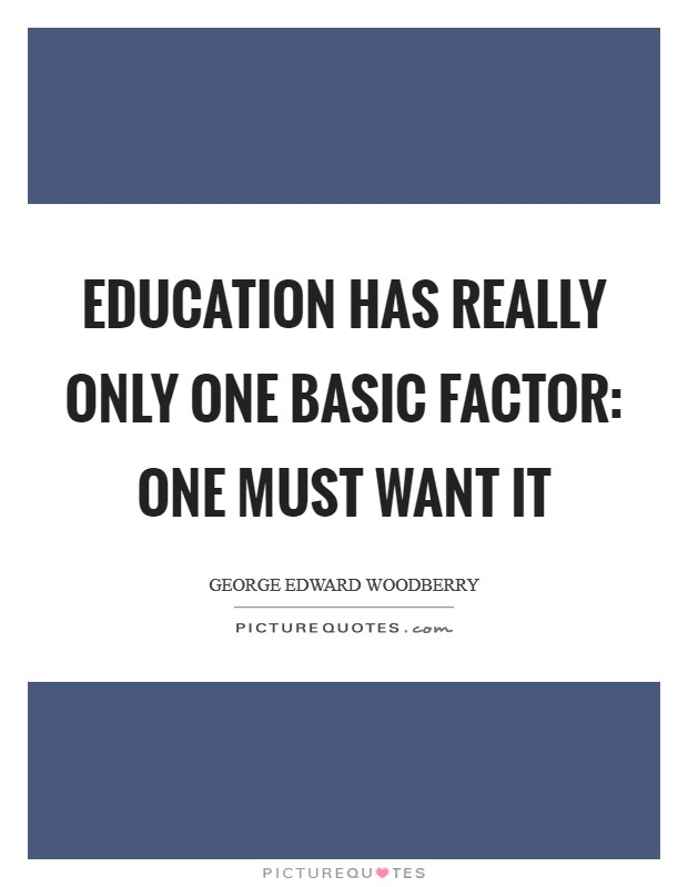 Education has really only one basic factor: one must want it Picture Quote #1