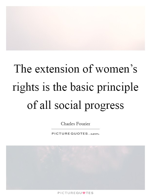 The extension of women's rights is the basic principle of all social progress Picture Quote #1