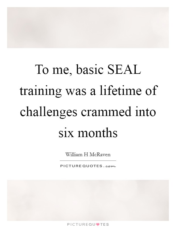 To me, basic SEAL training was a lifetime of challenges crammed into six months Picture Quote #1