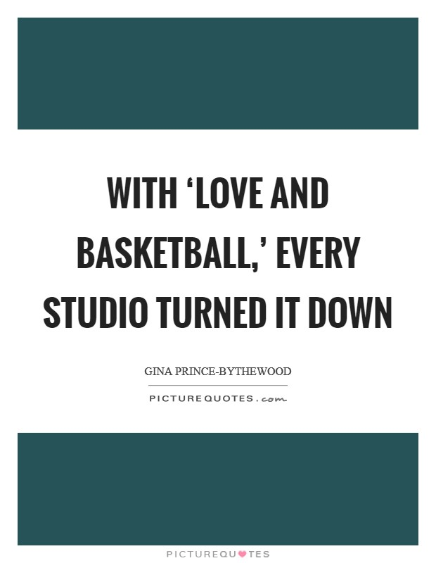 With 'Love And Basketball,' every studio turned it down Picture Quote #1