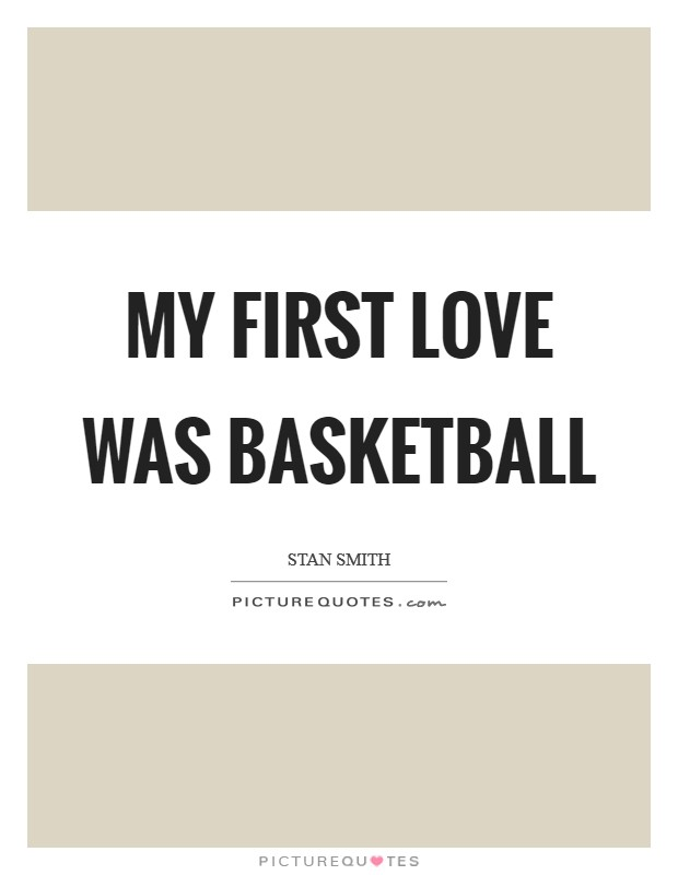 My first love was basketball Picture Quote #1