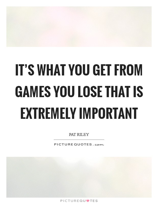 It's what you get from games you lose that is extremely important Picture Quote #1