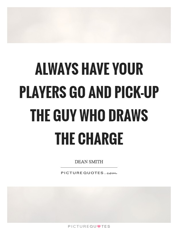 Always have your players go and pick-up the guy who draws the charge Picture Quote #1