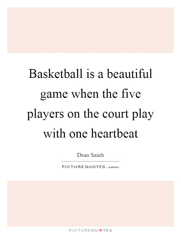 Basketball is a beautiful game when the five players on the court play with one heartbeat Picture Quote #1