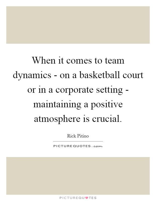 When it comes to team dynamics - on a basketball court or in a corporate setting - maintaining a positive atmosphere is crucial Picture Quote #1