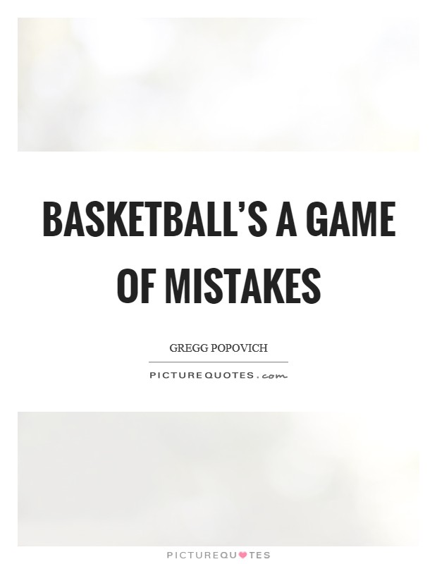 Basketball's a game of mistakes Picture Quote #1