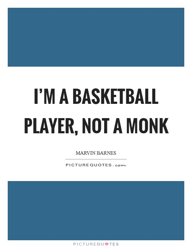 I'm a basketball player, not a monk Picture Quote #1