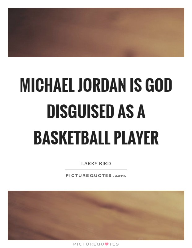 Michael Jordan is God disguised as a basketball player Picture Quote #1