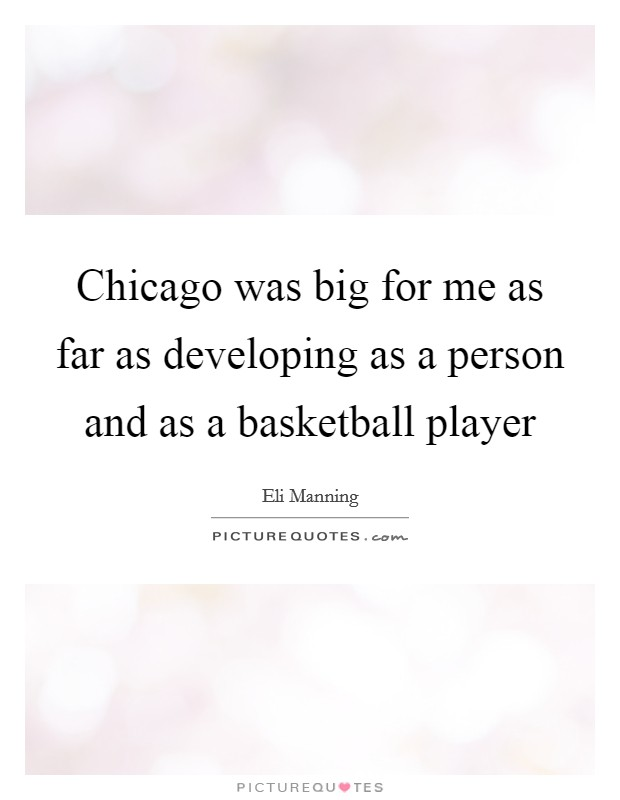 Chicago was big for me as far as developing as a person and as a basketball player Picture Quote #1