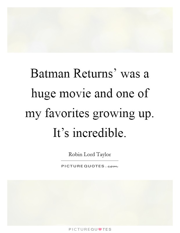 Batman Returns' was a huge movie and one of my favorites growing up. It's incredible Picture Quote #1
