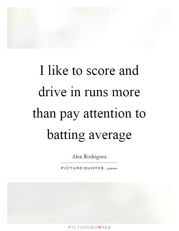 I like to score and drive in runs more than pay attention to batting average Picture Quote #1