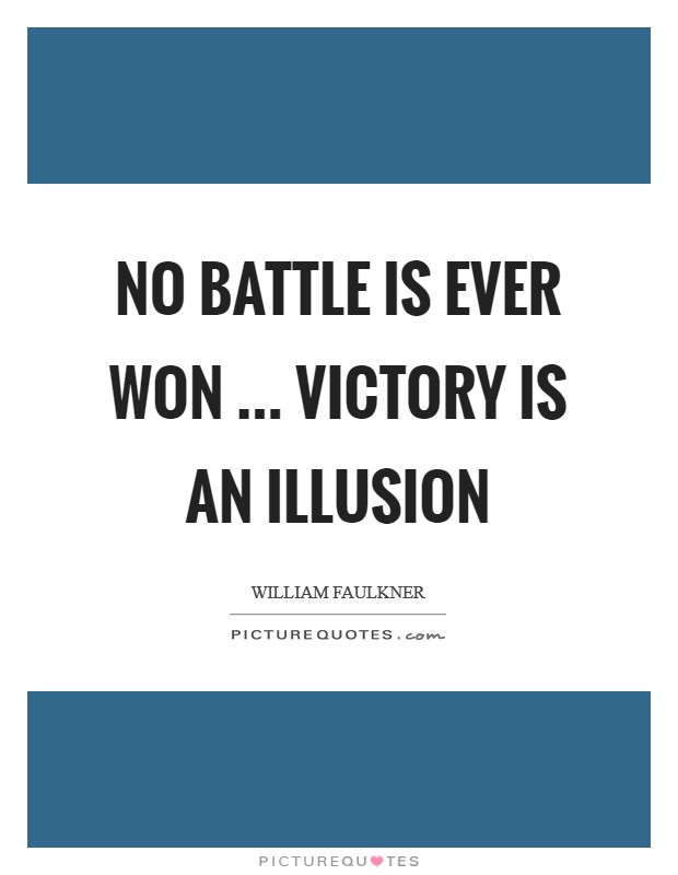 No battle is ever won ... victory is an illusion Picture Quote #1