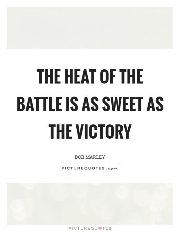 The heat of the battle is as sweet as the victory Picture Quote #1