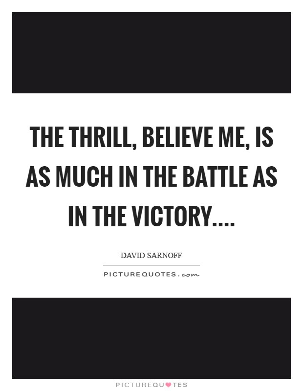 The thrill, believe me, is as much in the battle as in the victory Picture Quote #1