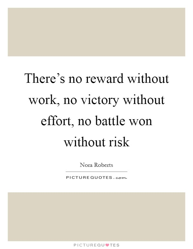 There's no reward without work, no victory without effort, no battle won without risk Picture Quote #1