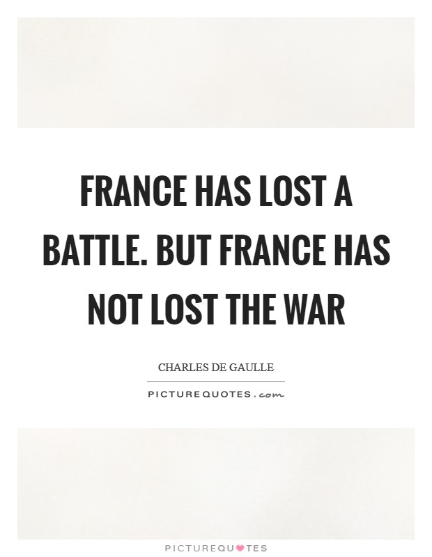 France has lost a battle. But France has not lost the war Picture Quote #1