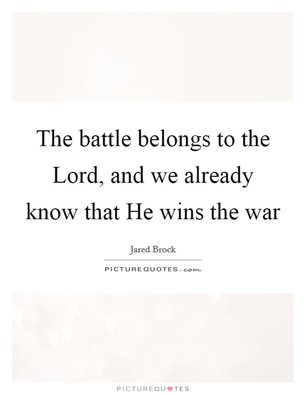 The battle belongs to the Lord, and we already know that He wins the war Picture Quote #1