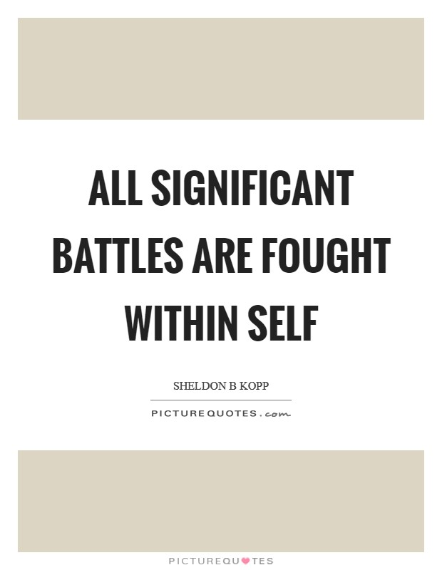 All significant battles are fought within self Picture Quote #1
