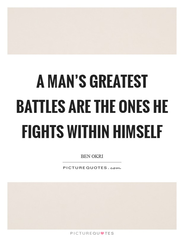 A man's greatest battles are the ones he fights within himself Picture Quote #1