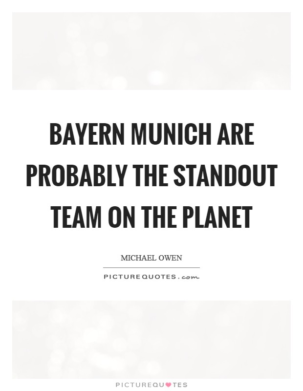 Bayern Munich are probably the standout team on the planet Picture Quote #1