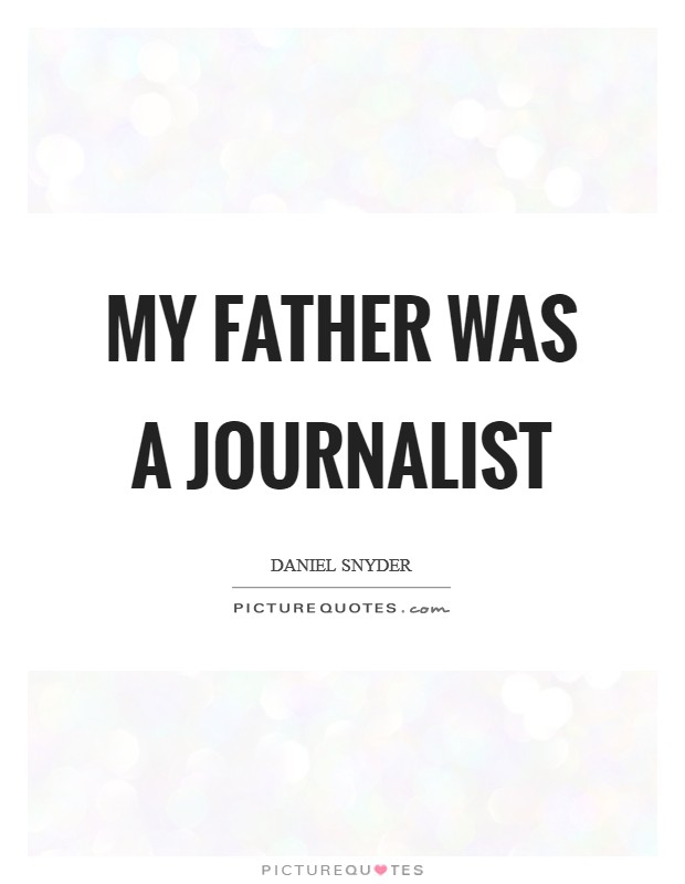 My father was a journalist Picture Quote #1