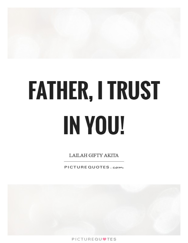 Father, I trust in you! | Picture Quotes