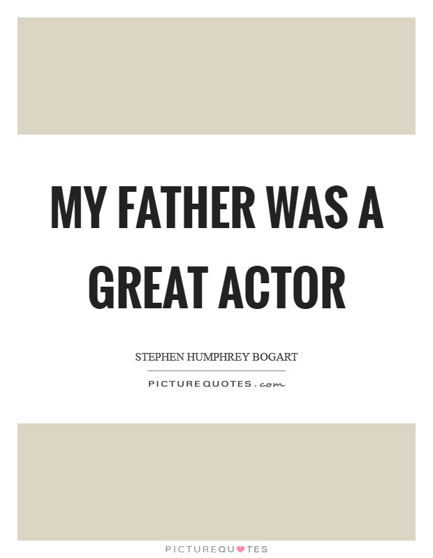 My father was a great actor Picture Quote #1