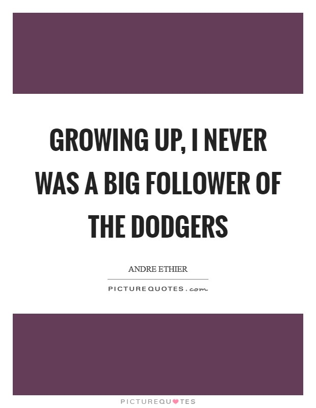 Growing up, I never was a big follower of the Dodgers Picture Quote #1