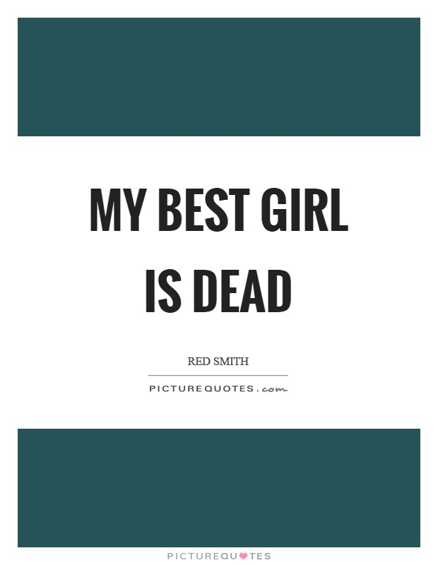 My best girl is dead Picture Quote #1