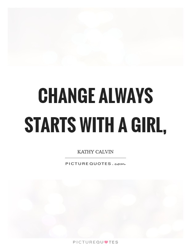 Change always starts with a girl, Picture Quote #1