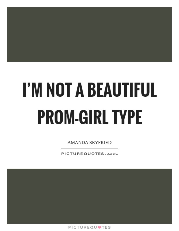 I'm not a beautiful prom-girl type Picture Quote #1