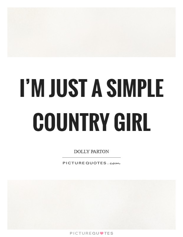 I'm just a simple country girl Picture Quote #1