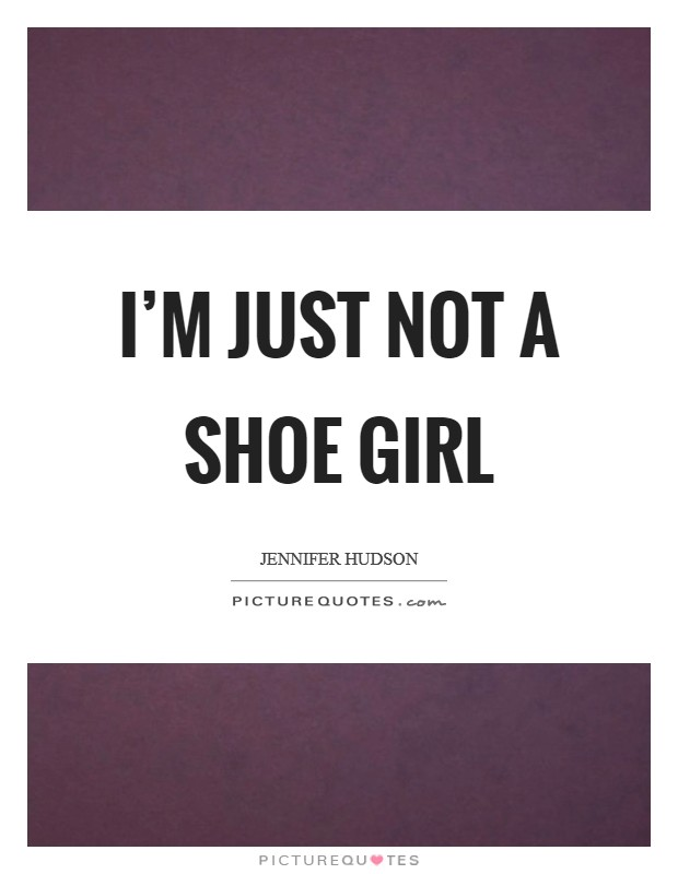 I'm just not a shoe girl Picture Quote #1