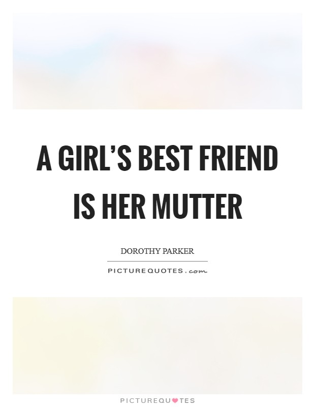 A girl's best friend is her mutter Picture Quote #1