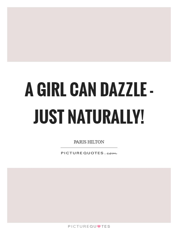 A girl can dazzle - just naturally! Picture Quote #1