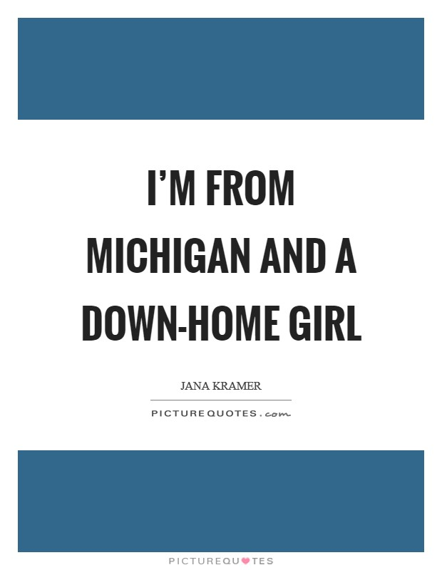 I'm from Michigan and a down-home girl Picture Quote #1