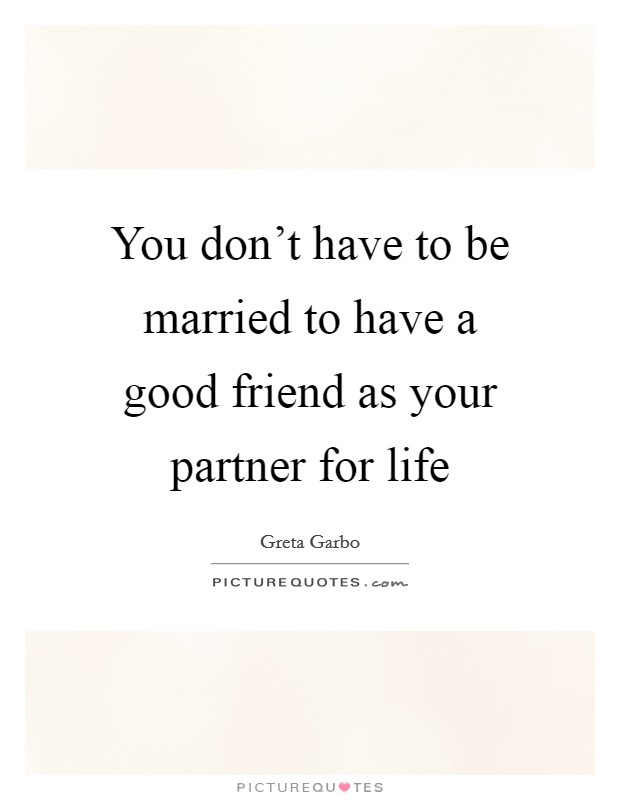 You don't have to be married to have a good friend as your partner for life Picture Quote #1