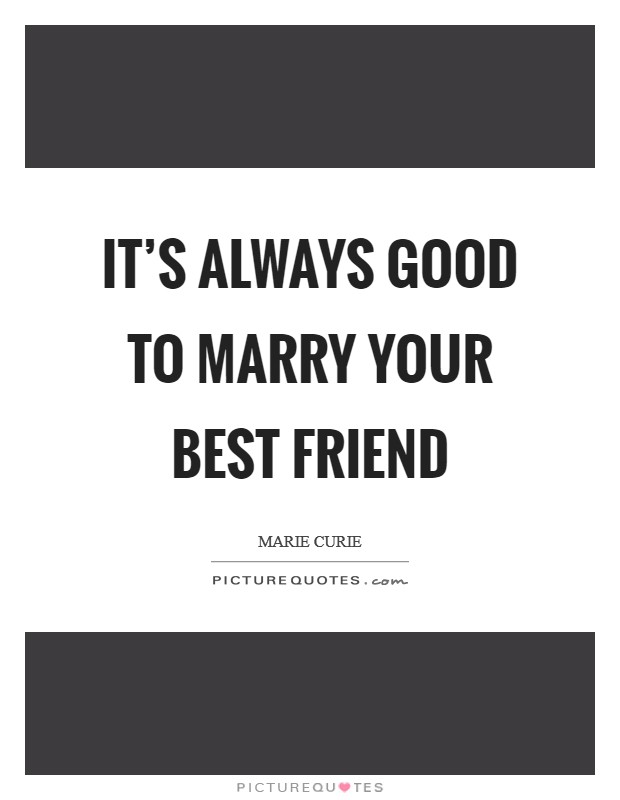 It's always good to marry your best friend Picture Quote #1