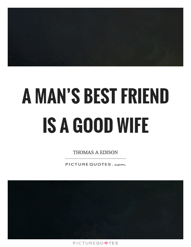A man's best friend is a good wife Picture Quote #1