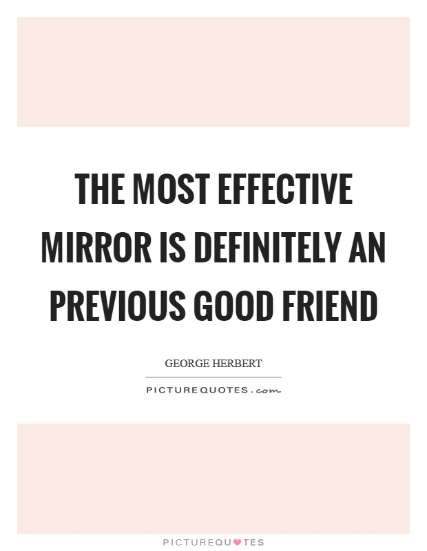 The most effective mirror is definitely an previous good friend Picture Quote #1