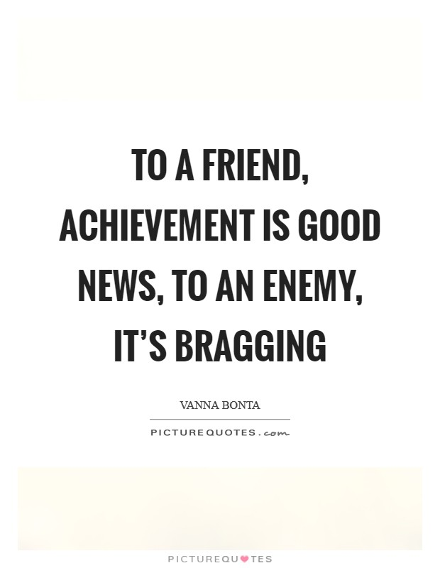 To a friend, achievement is good news, to an enemy, it's bragging Picture Quote #1